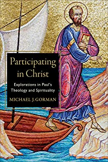 Participating in Christ: Explorations in Paul's Theology and Spirituality (English Edition)