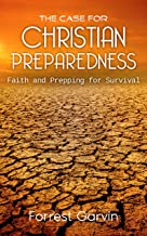 The Case for Christian Preparedness - Faith and Prepping for Survival (Christian Preppers Series Book 1)