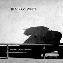 Black On White: The Black & White Photography of Gregory S. Walsh (English Edition)