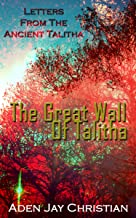 The Great Wall Of Talitha (Letters From The Ancient Talitha)