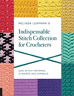 Melissa Leapman's Indispensable Stitch Collection for Crocheters: 200 Stitch Patterns in Words and Symbols
