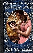 Margaret Dashwood and the Enchanted Atlas: Regency Magic Book Two
