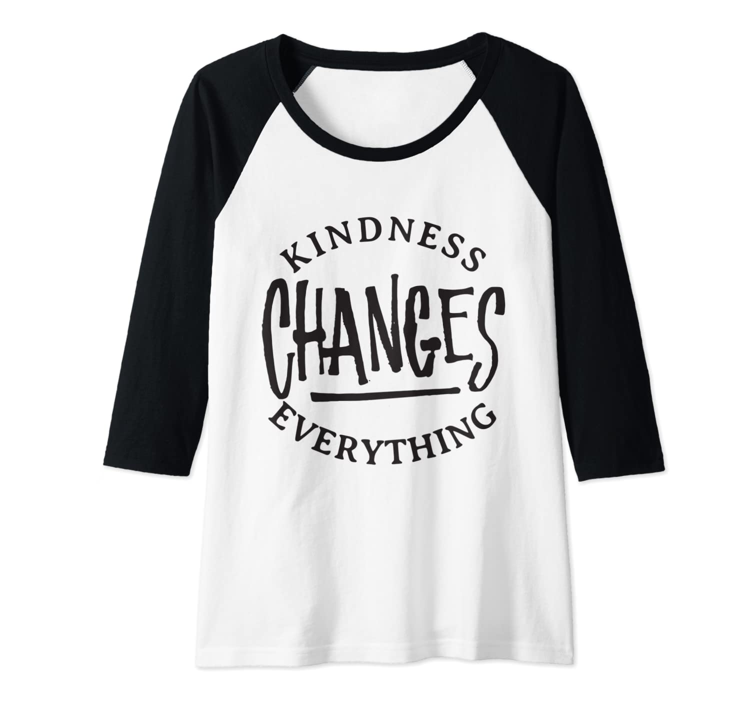 a68ad511d Amazon.com: Kindness Changes Everything - Kind Inspirational Quote Raglan  Baseball Tee: Clothing