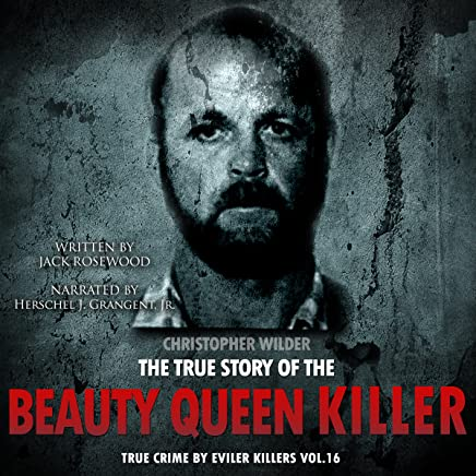 Christopher Wilder: The True Story of The Beauty Queen Killer: True Crime by Evil Killers Book 16