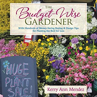 The Budget-Wise Gardener: With Hundreds of Money-Saving Buying & Design Tips for Planting the Best for Less