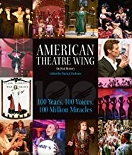 American Theatre Wing, An Oral History: 100 Years, 100 Voices, 100 Million Miracles