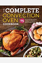 The Complete Convection Oven Cookbook: 75 Essential Recipes and Easy Cooking Techniques for Any Convection Oven Kindle Edition