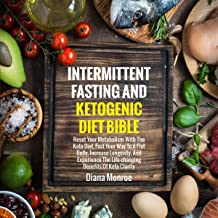 Intermittent Fasting and Ketogenic Diet Bible: Reset Your Metabolism with the Keto Diet, Fast Your Way to a Flat Belly, Increase Longevity, and Experience the Life-Changing Benefits of Keto Clarity