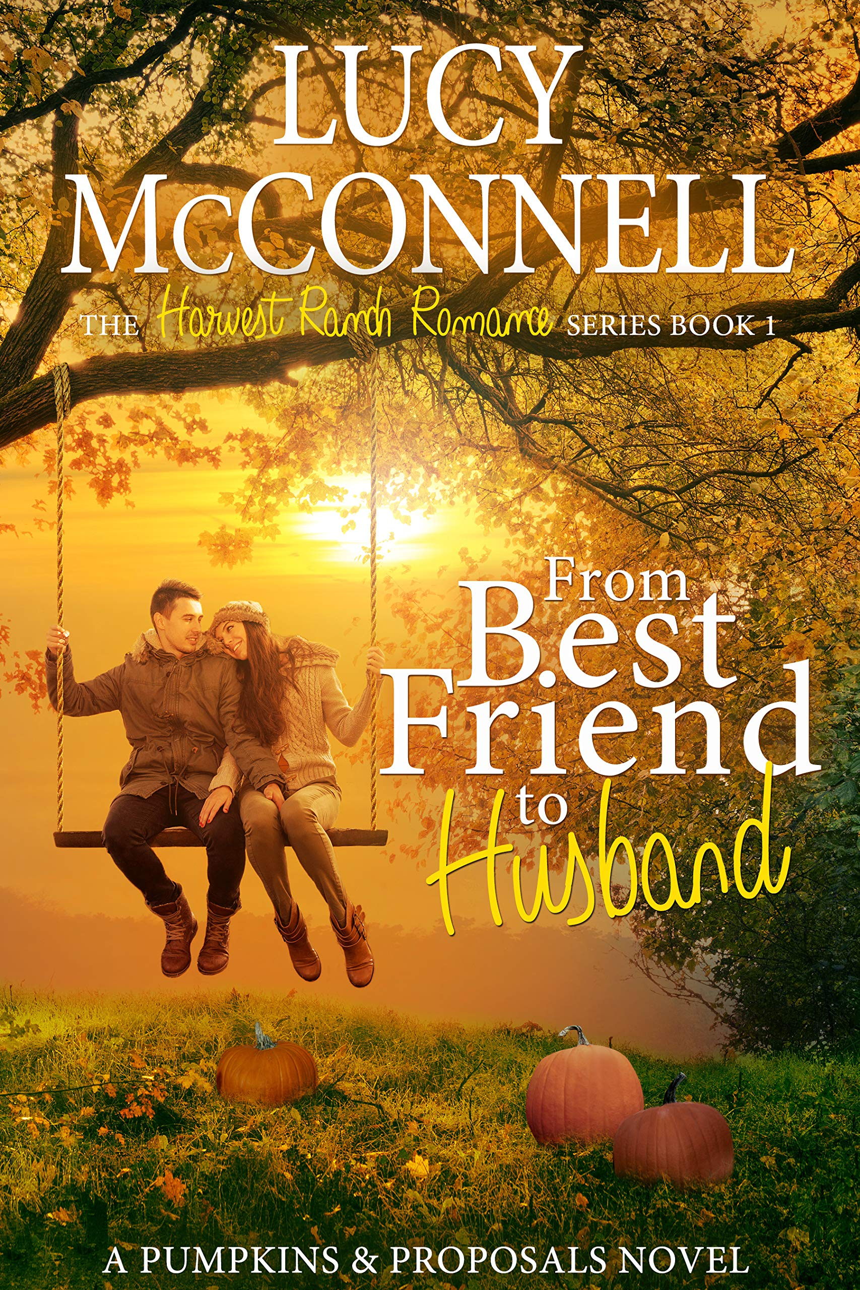 From Best Friend to Husband: A Pumpkins and Proposals Novel (The Harvest Ranch Romance Series Book 1)