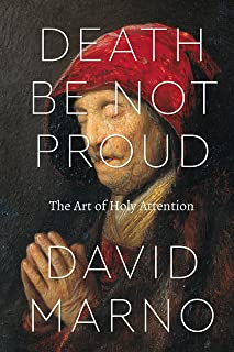 Death Be Not Proud: The Art of Holy Attention (Class 200: New Studies in Religion)