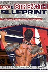 Size and Strength Blueprint: The Ultimate Encyclopedia of Proven Workouts Kindle Edition