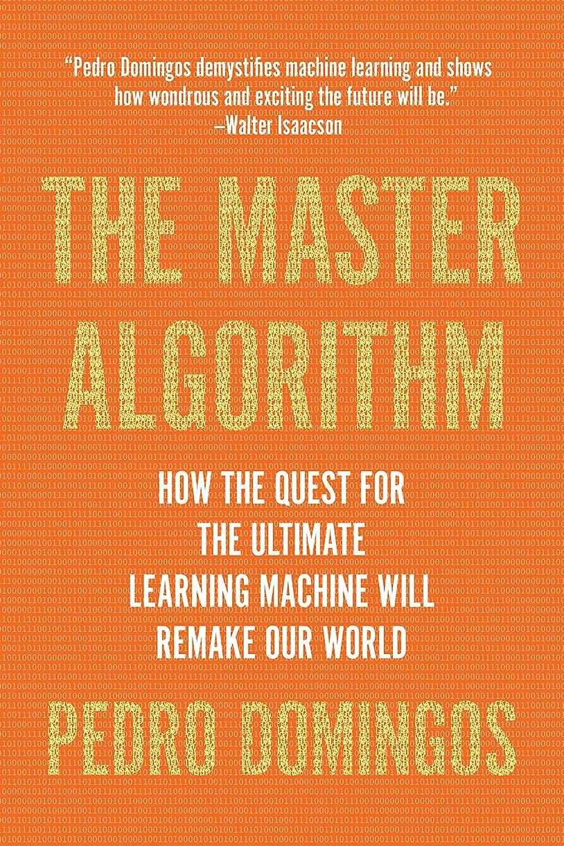 運動種効果The Master Algorithm: How the Quest for the Ultimate Learning Machine Will Remake Our World (English Edition)