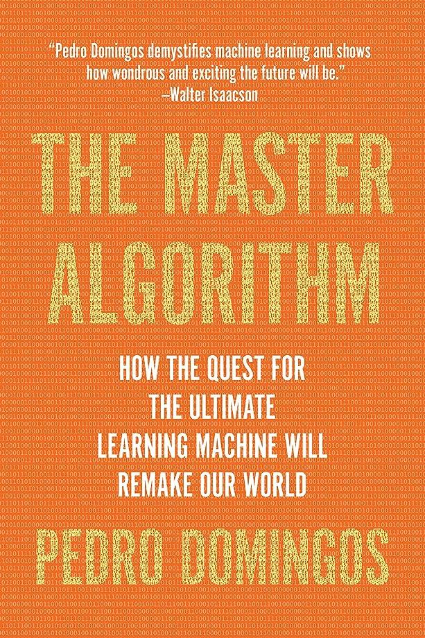 絡まるローズグレーThe Master Algorithm: How the Quest for the Ultimate Learning Machine Will Remake Our World (English Edition)