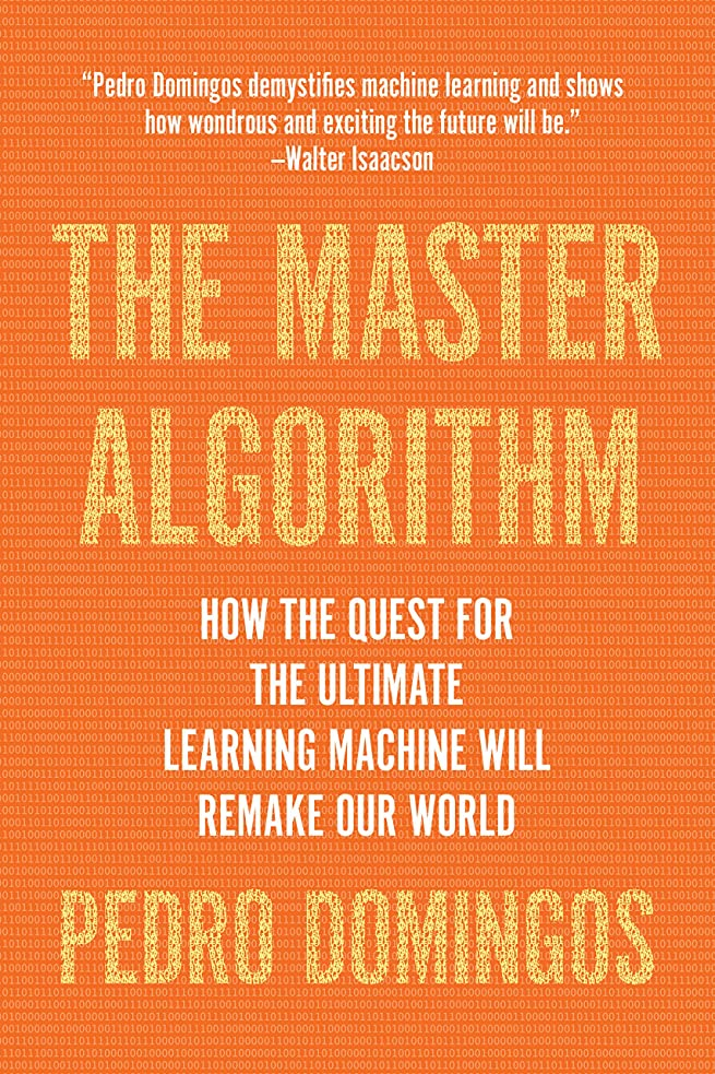 協力する魅了する目指すThe Master Algorithm: How the Quest for the Ultimate Learning Machine Will Remake Our World (English Edition)