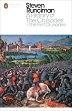 A History of the Crusades I: The First Crusade and the Foundation of the Kingdom of Jerusalem (Penguin Modern Classics)