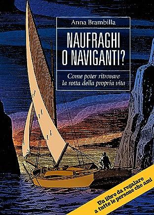 Naufraghi o Naviganti?: Come poter ritrovare la rotta della propria vita
