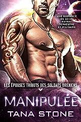 MANIPULÉE: Une romance de science-fiction extra-terrestre et militaire (Les Épouses tributs des soldats drexiens t. 4) Format Kindle