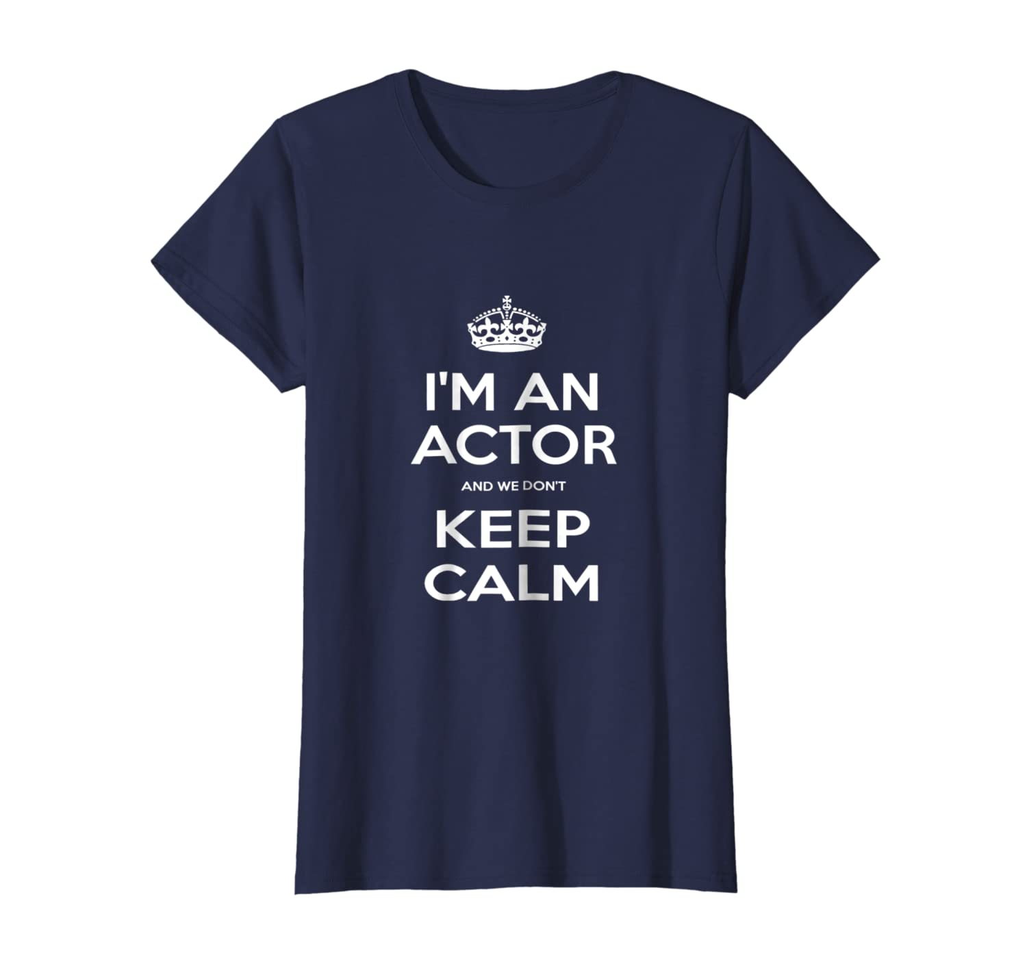 """""""I'm an Actor and We Don't Keep Calm"""" T-Shirt"""