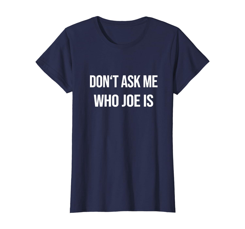 Don T Ask Me Who Joe Is Joe Mama Meme T Shirt Clothing Amazon Com Wasd to move, lshift to sneak. don t ask me who joe is joe mama meme