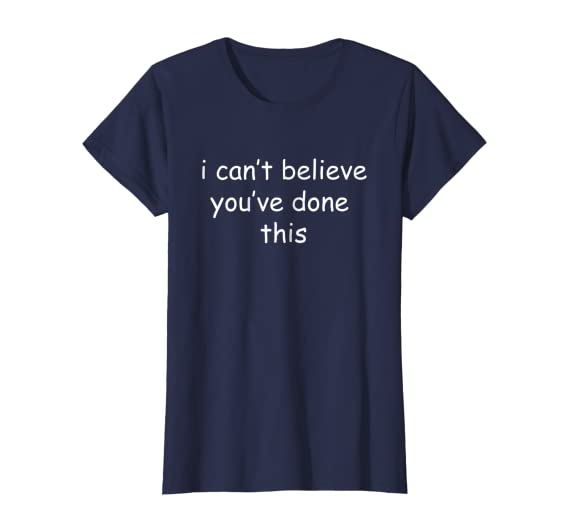 Amazon Com I Can T Believe You Ve Done This Meme T Shirt Clothing Log in to save gifs you like, get a customized gif feed, or follow interesting gif creators. amazon com i can t believe you ve done