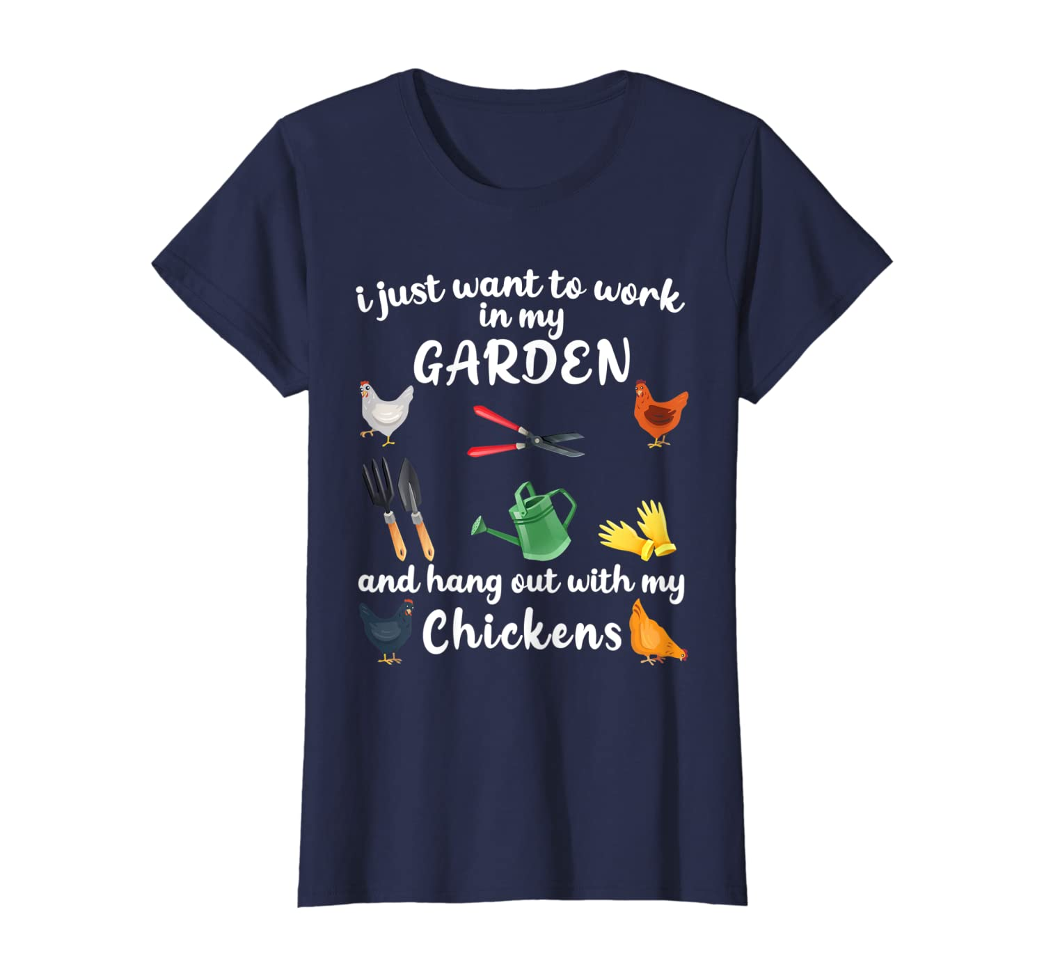 Womens I Just Want To Work In My Garden And Hang Out Chicken T-Shirt