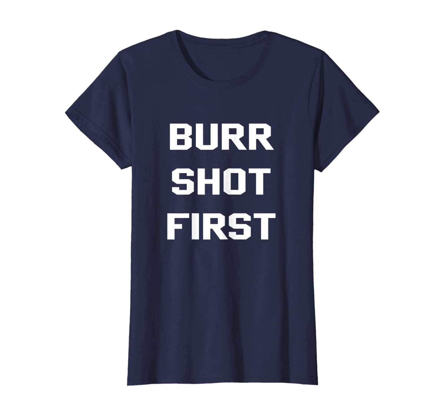 13304f93 Amazon.com: Burr Shot First Alexander Hamilton Funny History Shirts:  Clothing