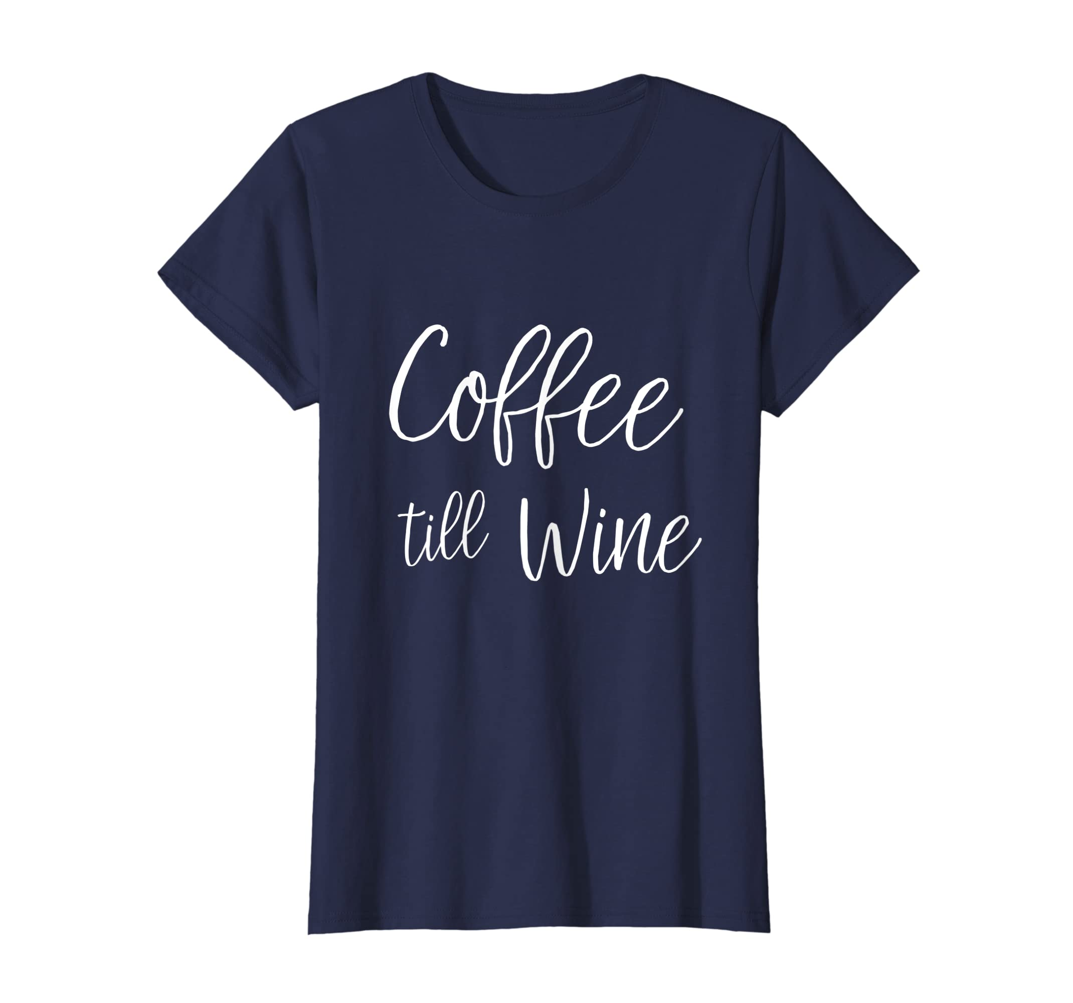 1bb89d01 Amazon.com: Funny Wine Tee Shirts Coffee Till Wine Womens Short Sleeve T:  Clothing
