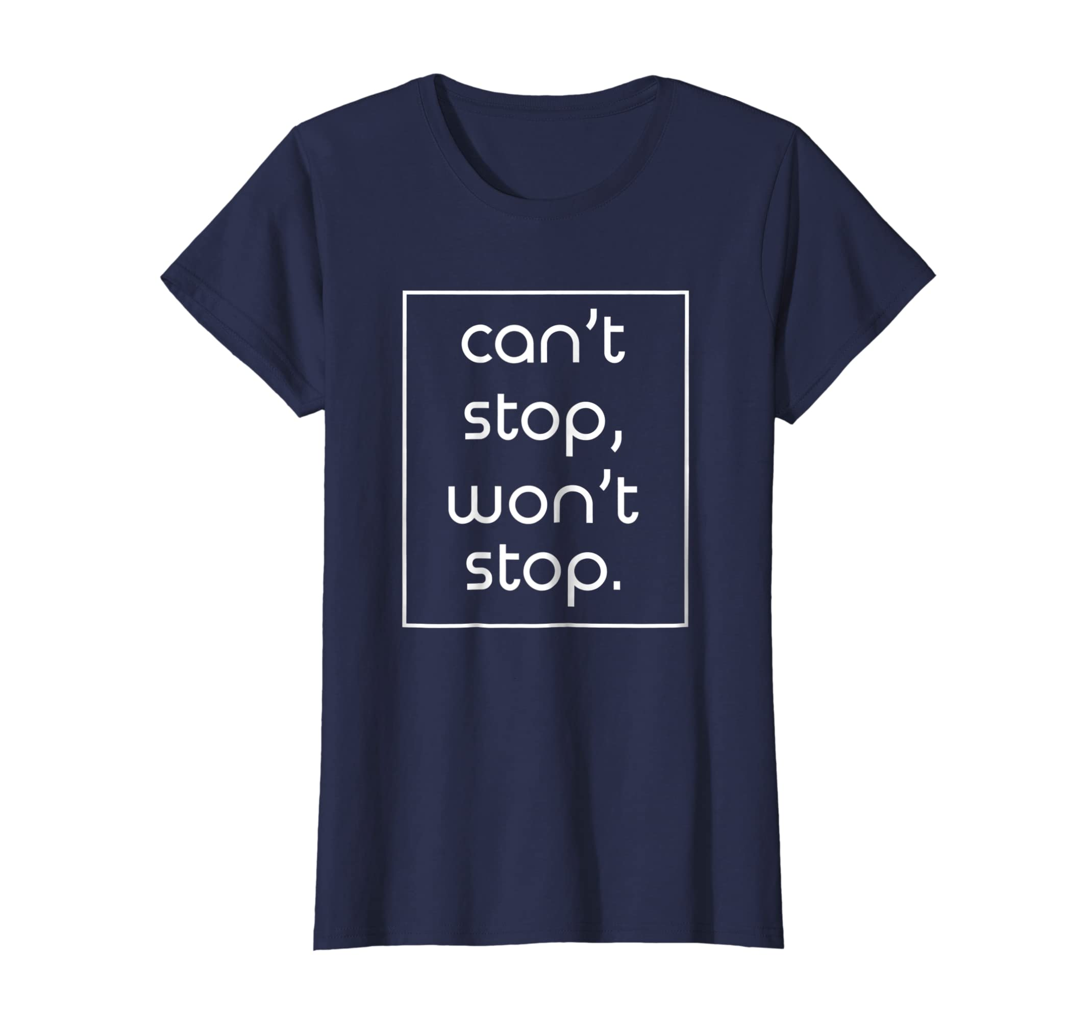 5bf7b0acd Amazon.com: Cant Stop Wont Stop T-Shirt Funny Sarcasm Joke Gift Tee:  Clothing