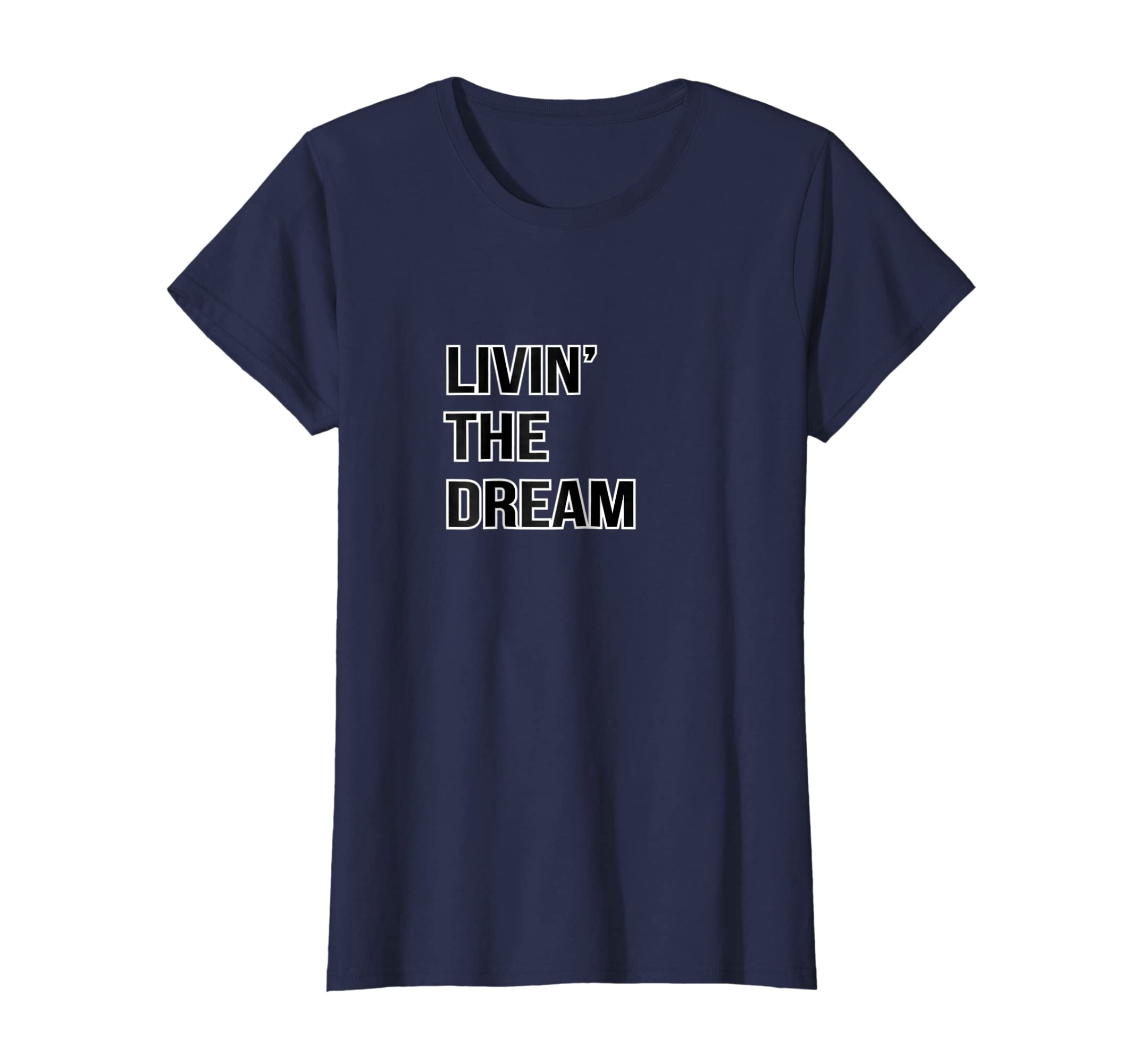 5f03764acb Amazon.com: Living The Dream T Shirt; Livin' The Dream; Men, Women Gift:  Clothing