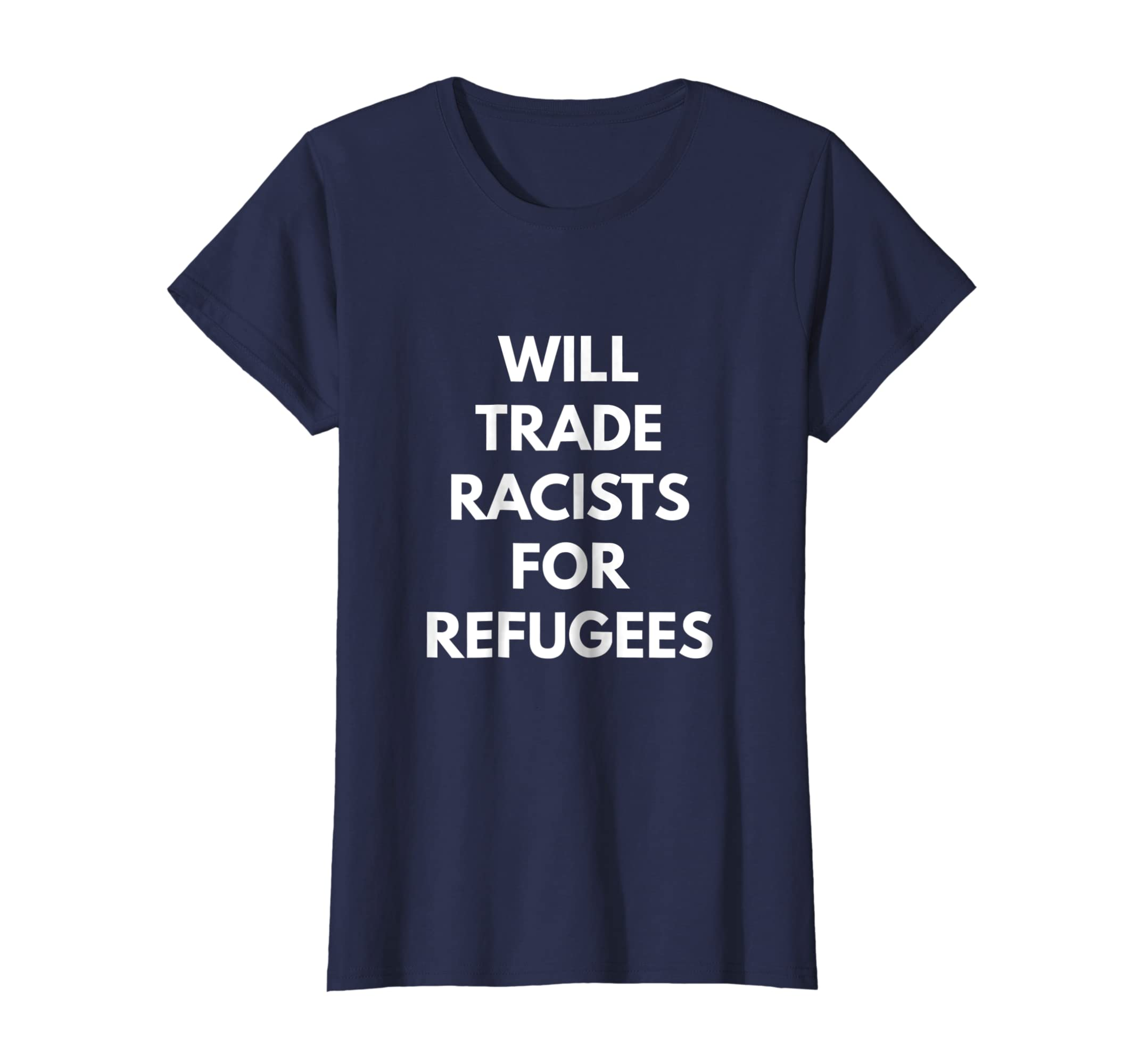 733cf2be7 Amazon.com: Will Trade Racists For Refugees t-shirt - Never Trump Shirts:  Clothing