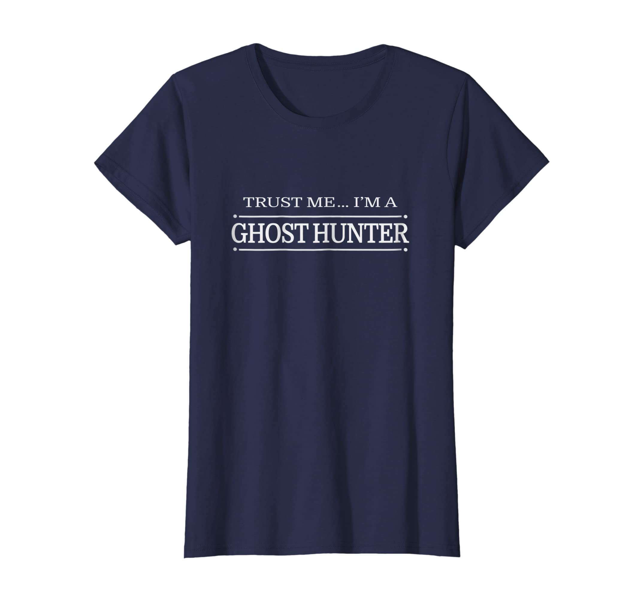 Amazon com: Trust Me, I'm a Ghost Hunter Tee Shirt for Ghosthunters