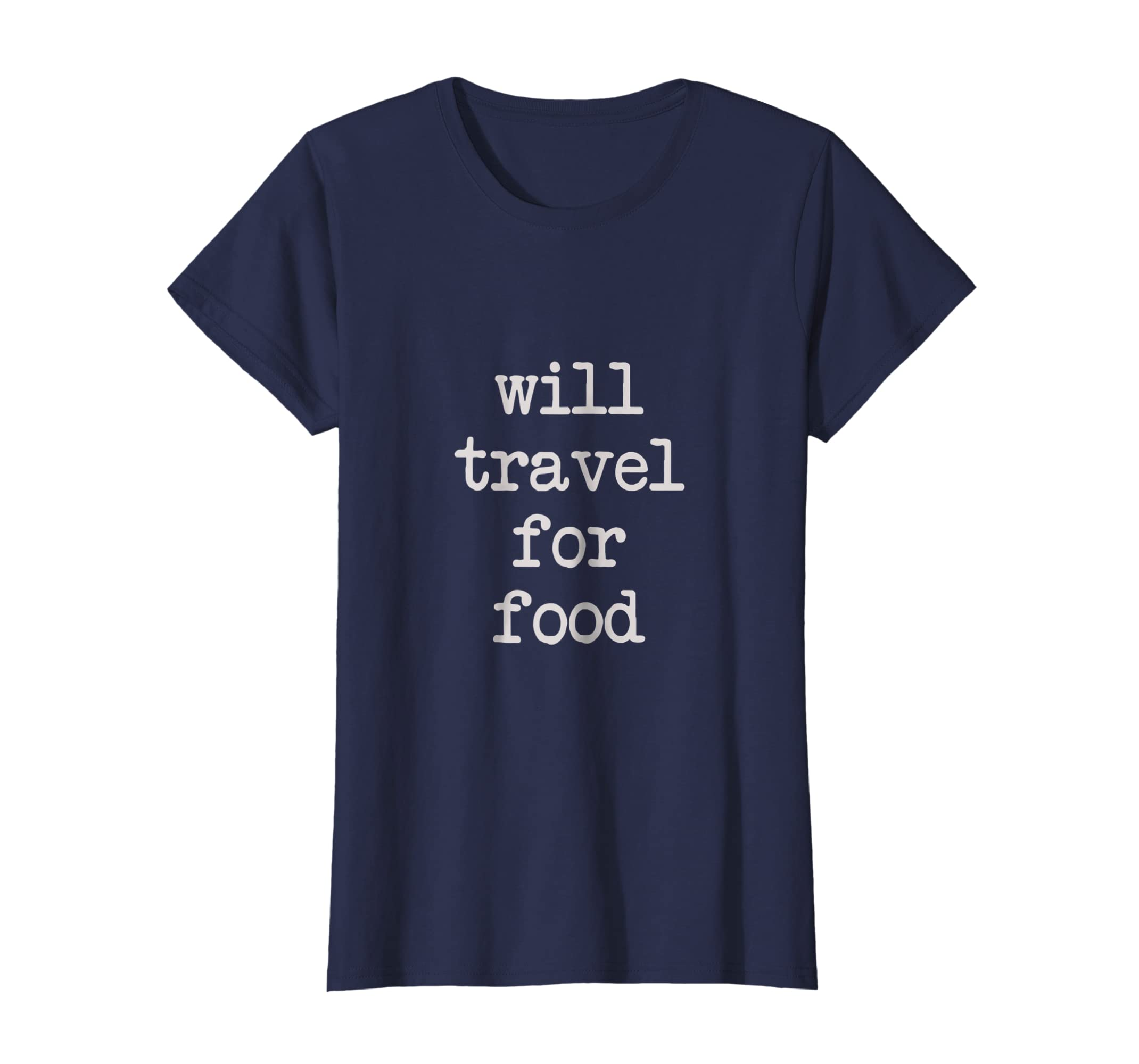 5be1430bc63e94 Amazon.com: Will Travel For Food Shirt   Traveler Foodie Adventure Funny:  Clothing