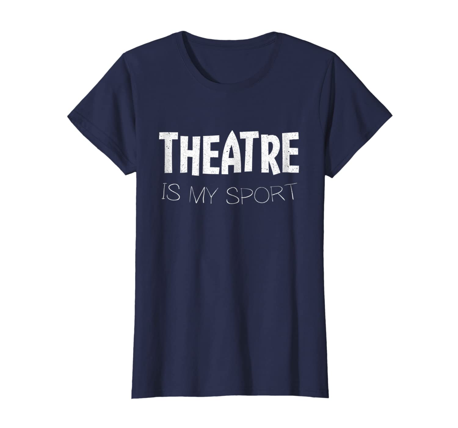 094828de0 Amazon.com: Theatre Is My Sport T-Shirt Actor Actress Gift Shirt: Clothing