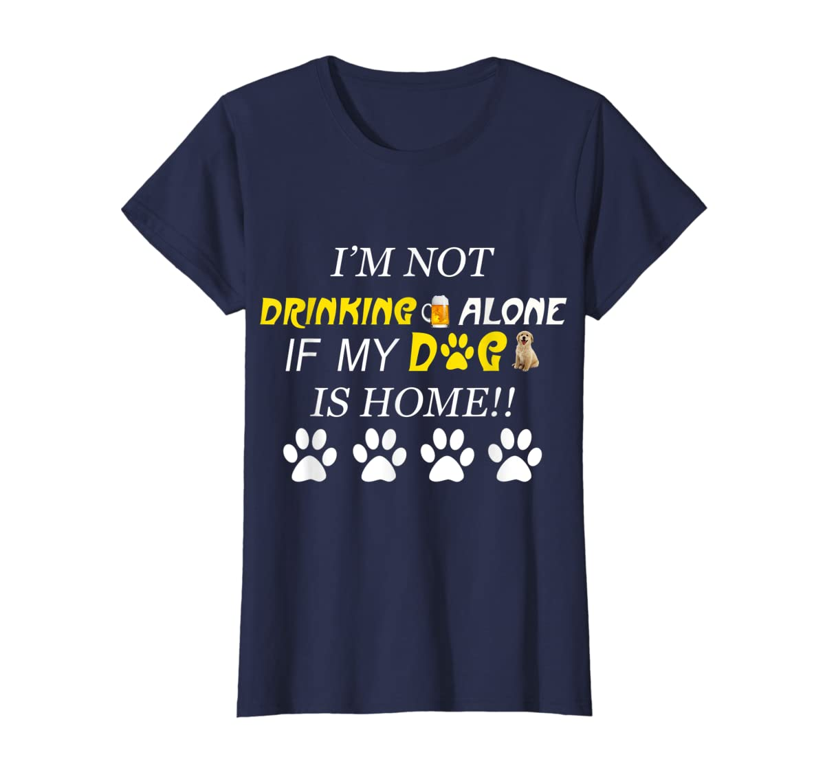 I'm Not Drinking Alone If My Dog Is Home Shirt Family Lover-Women's T-Shirt-Navy