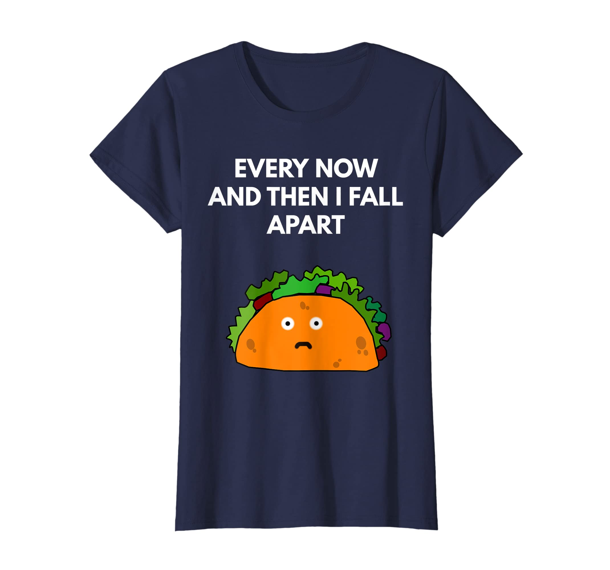a6435a2d5 Amazon.com: Every Now And Then I Fall Apart taco shirt - Funny Taco Pun:  Clothing