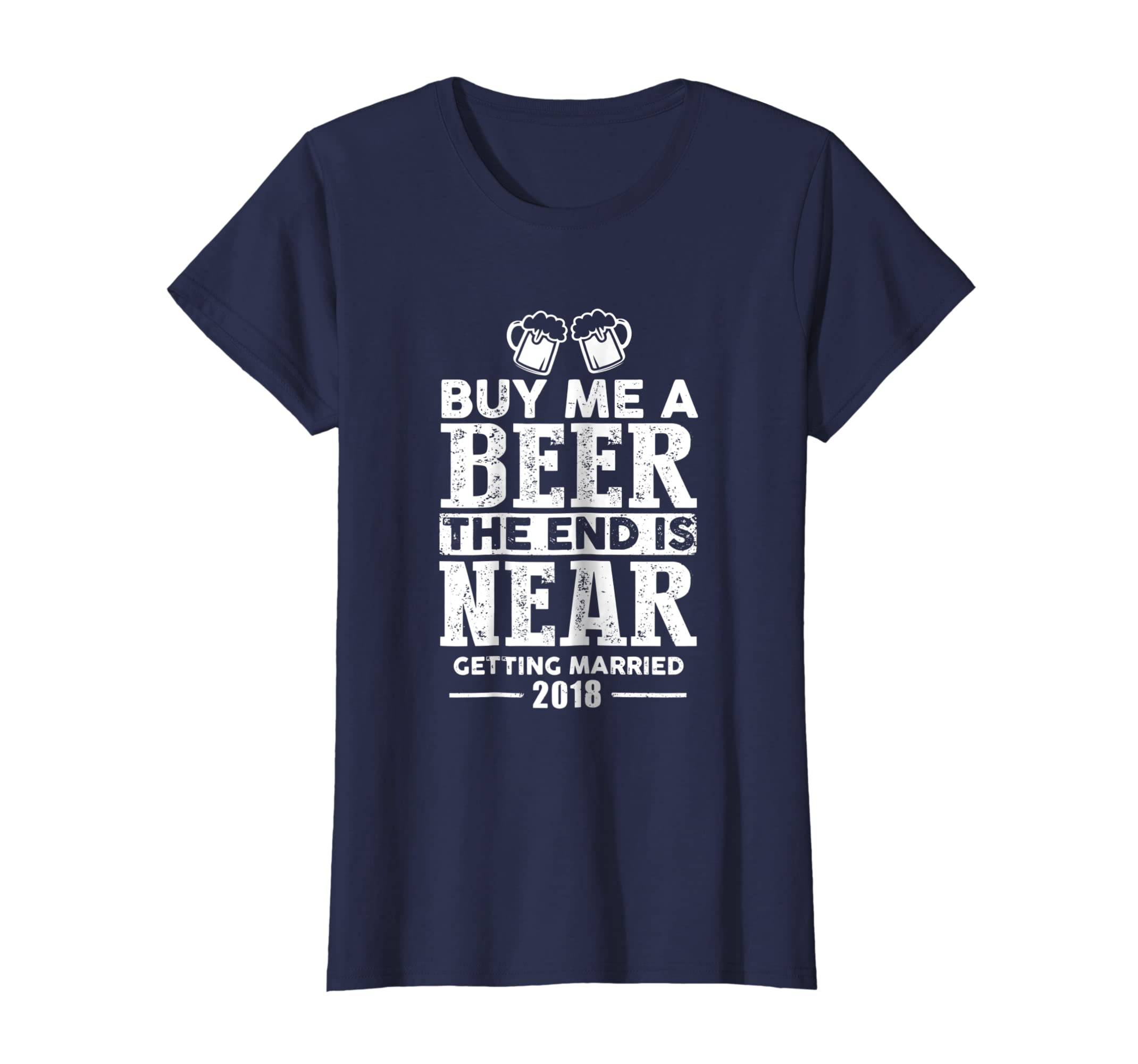 d6cfbd49313 Amazon.com  Buy Me A Beer The End Is Near Getting Married 2018 T-Shirt   Clothing