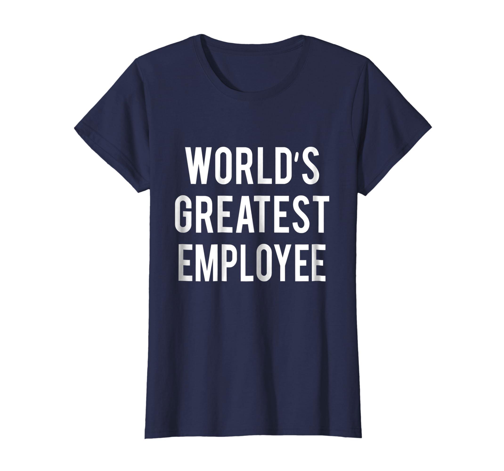 5eeaa14628 Amazon.com: World's Greatest Employee Tee Shirt Best Funny Gift Ideas:  Clothing