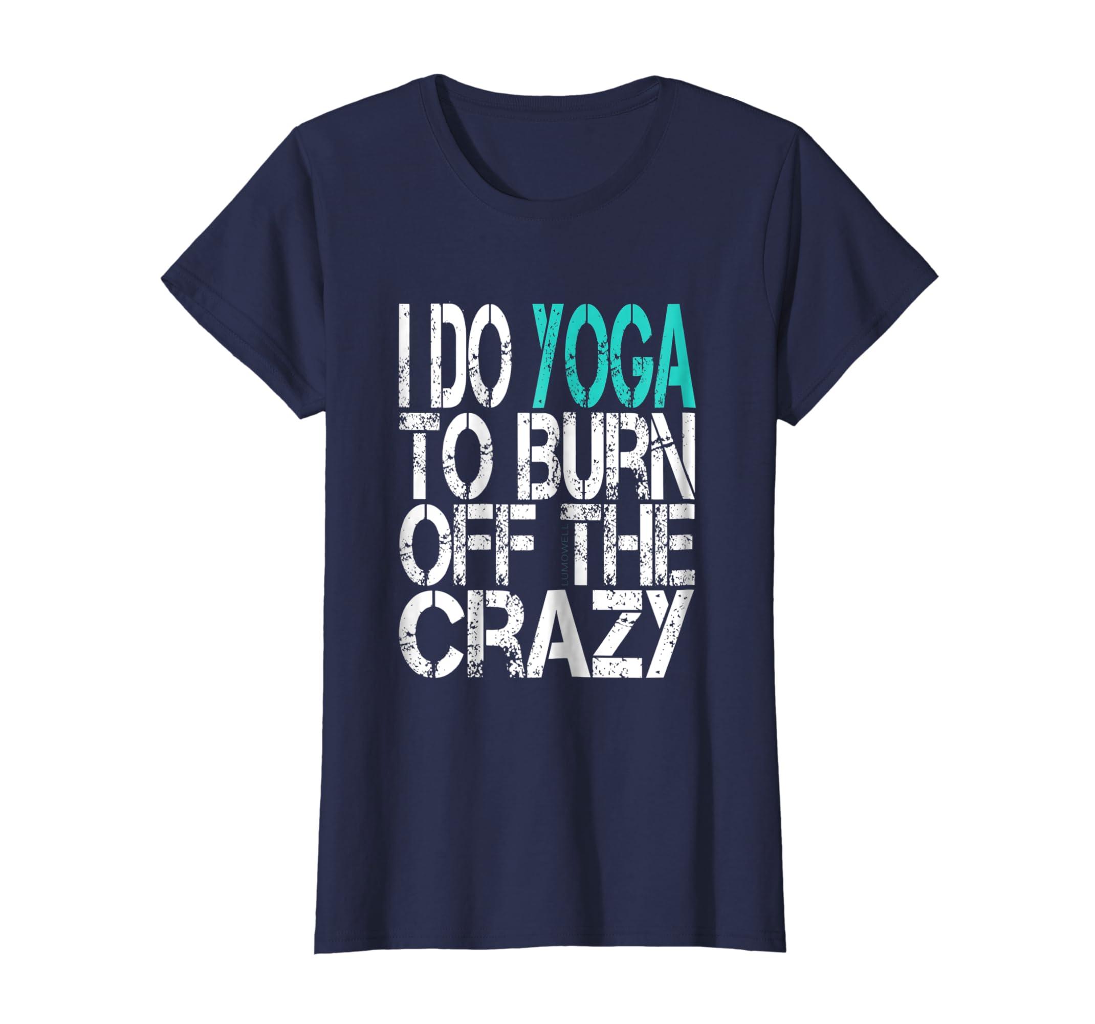59c959fe Amazon.com: I Do Yoga To Burn Off The Crazy Shirt - Funny Yoga T Shirt:  Clothing