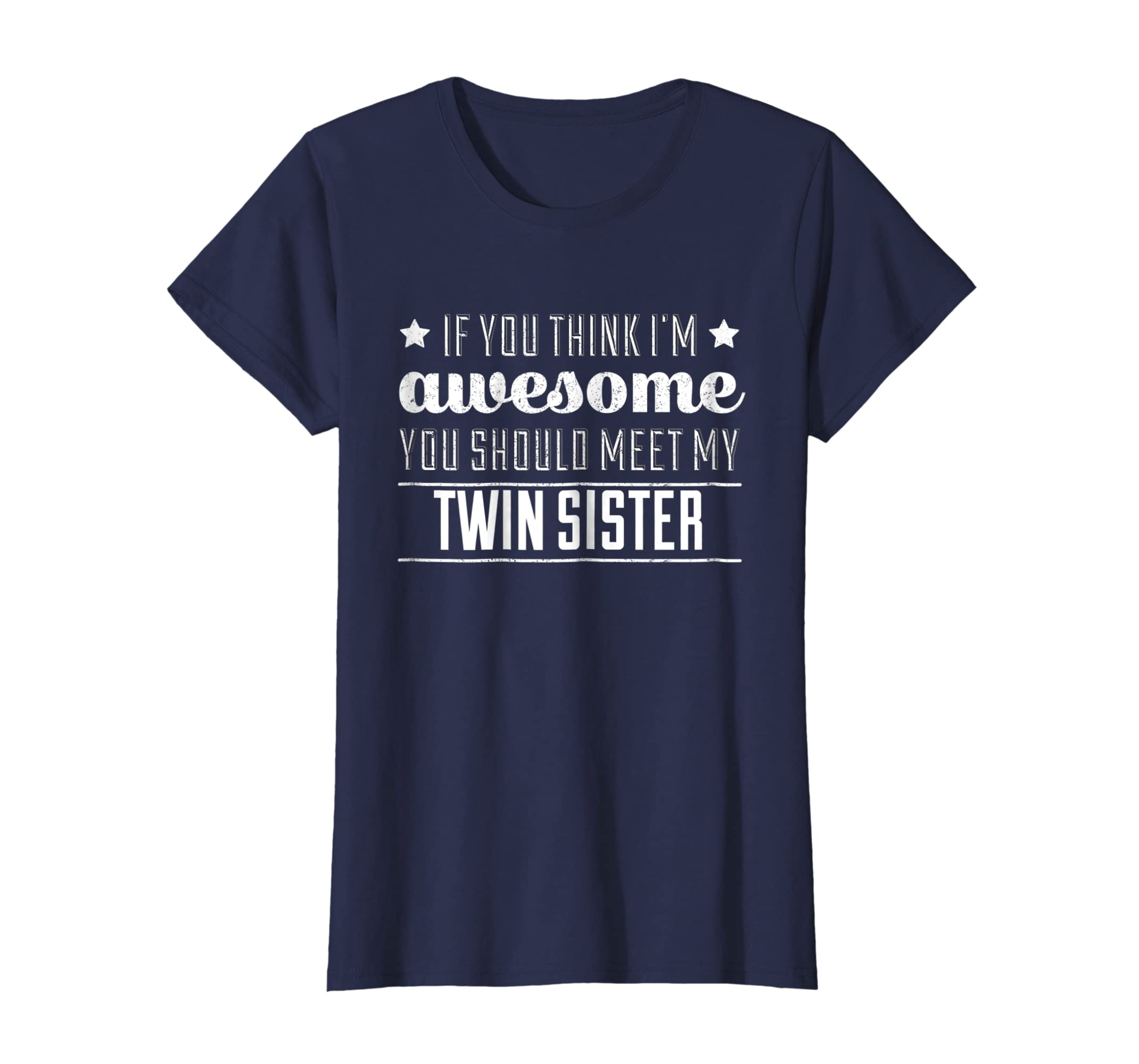 b60034485 Amazon.com: If You Think I'm Awesome Meet My Twin Sister Funny T Shirt:  Clothing