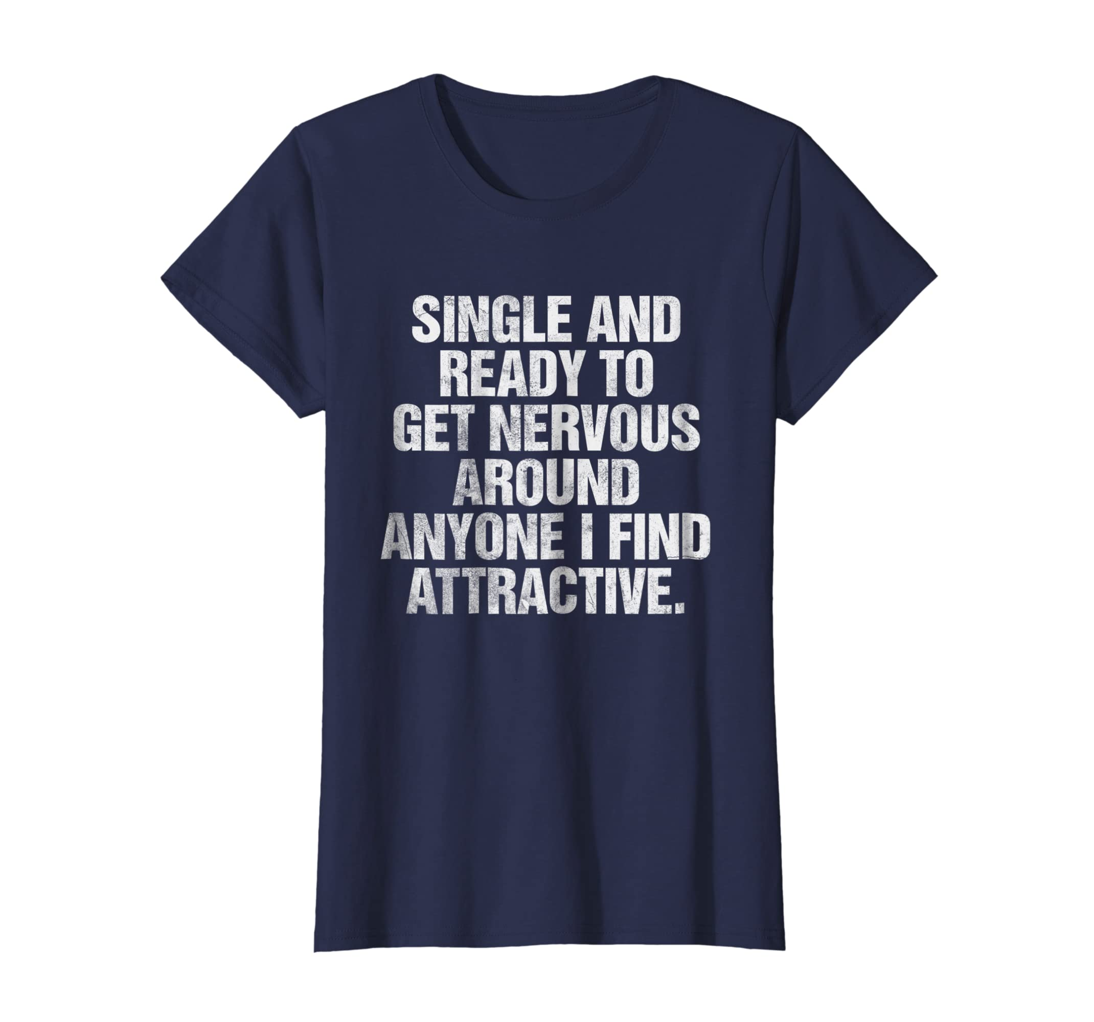 2abd6093 Amazon.com: Single And Ready To Get Nervous Around Anyone T-Shirt: Clothing