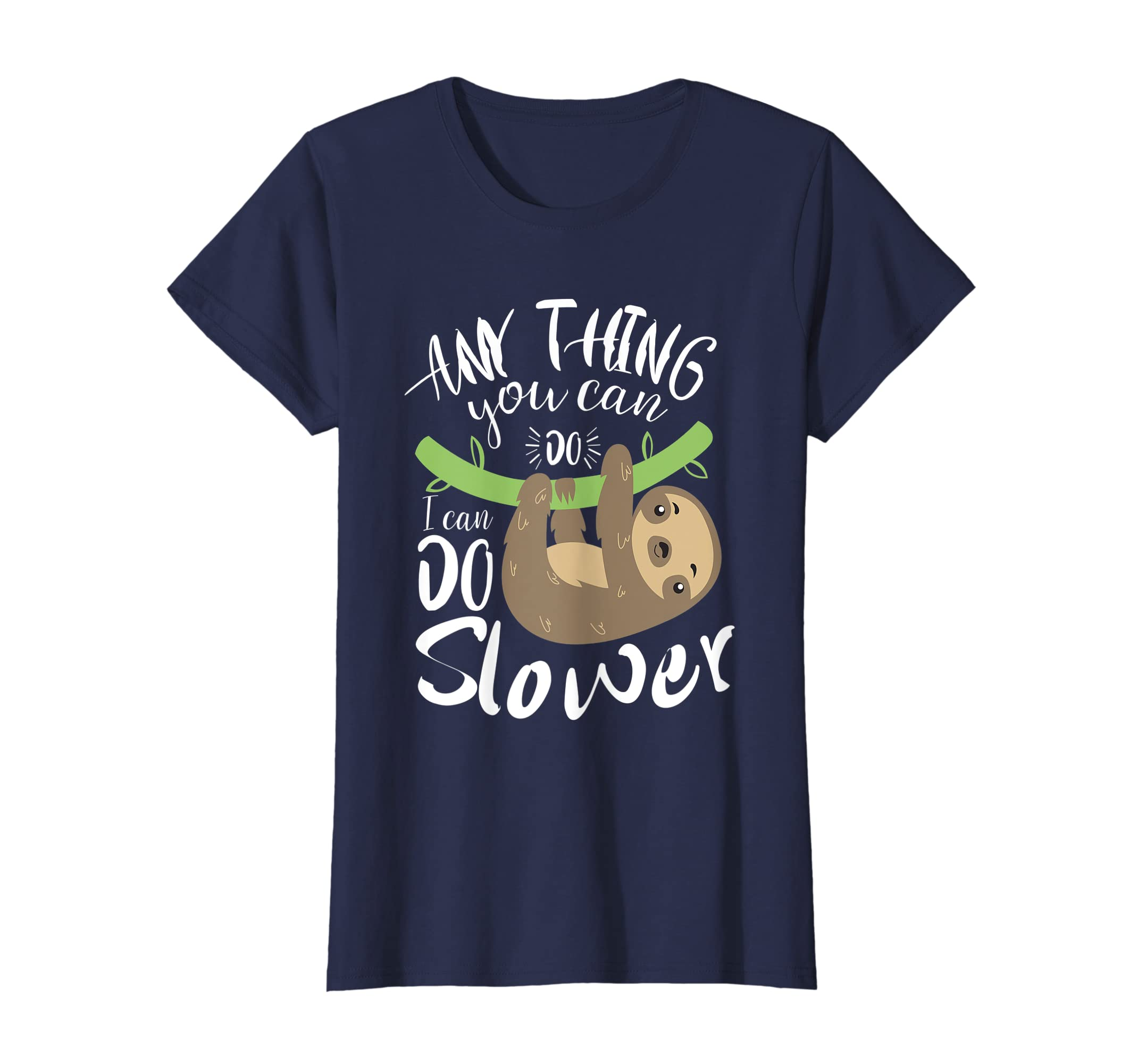 fac845f4a Amazon.com: Anything You Can Do I Can Do Slower Funny Sloth Shirt: Clothing