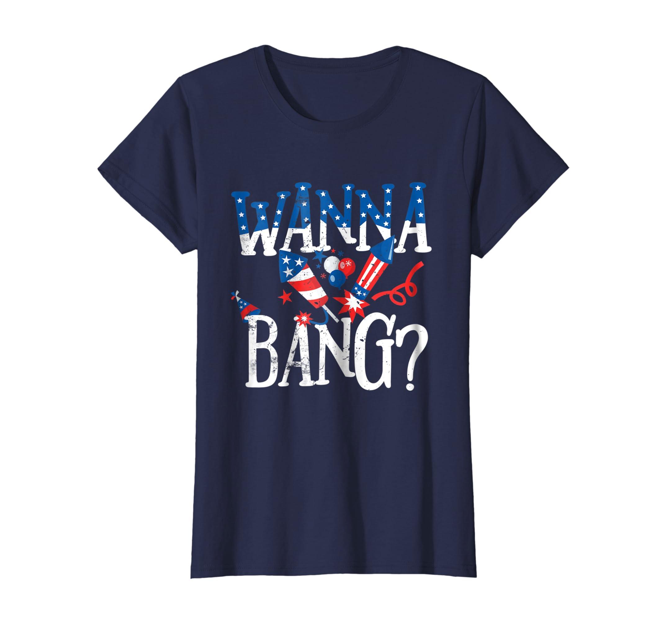 898dc91e0 Amazon.com: Wanna Bang Funny July 4th Gift T Shirt: Clothing