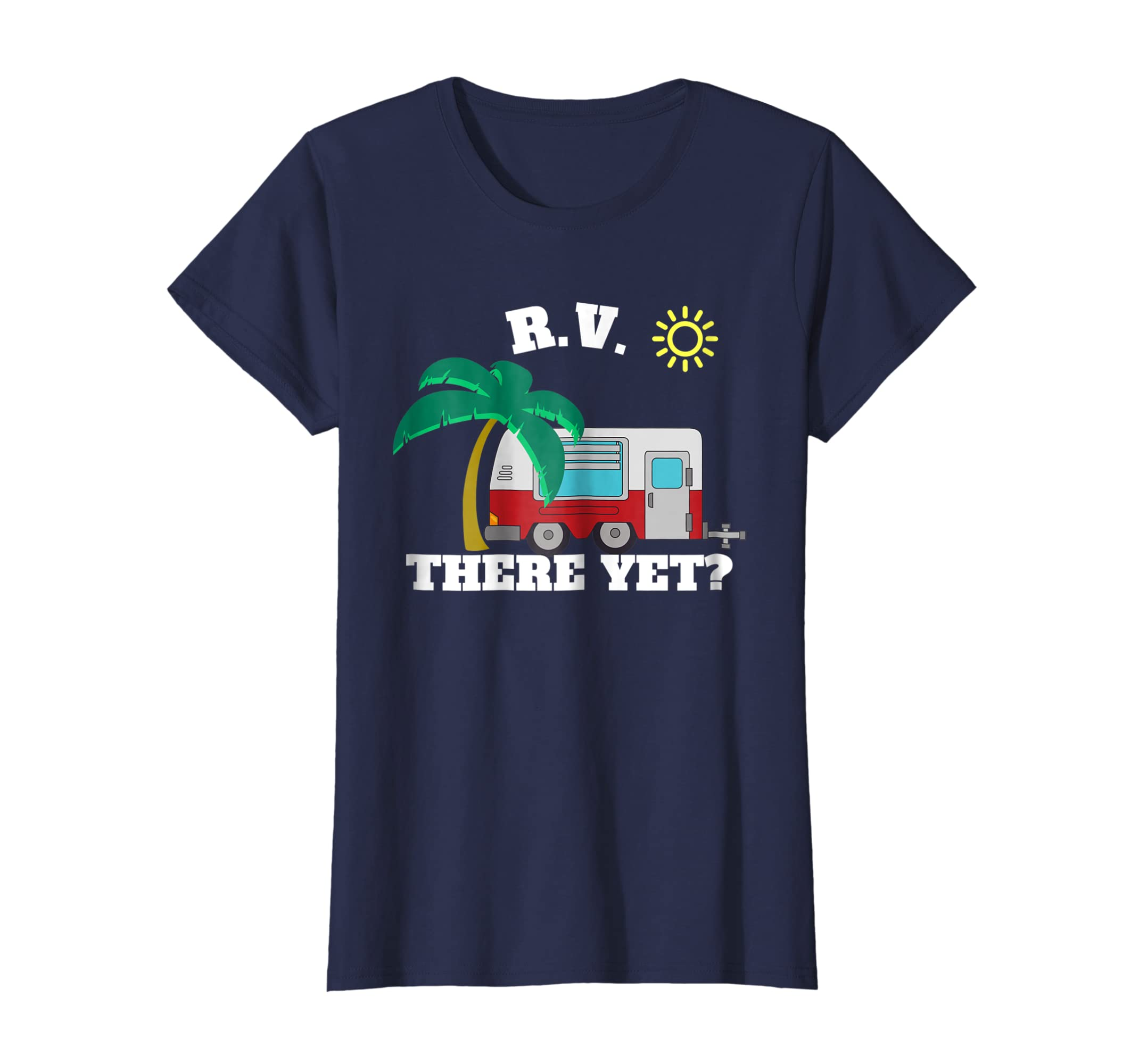 RV there yet shirt funny Camper RV Owner Gift Camping Tee