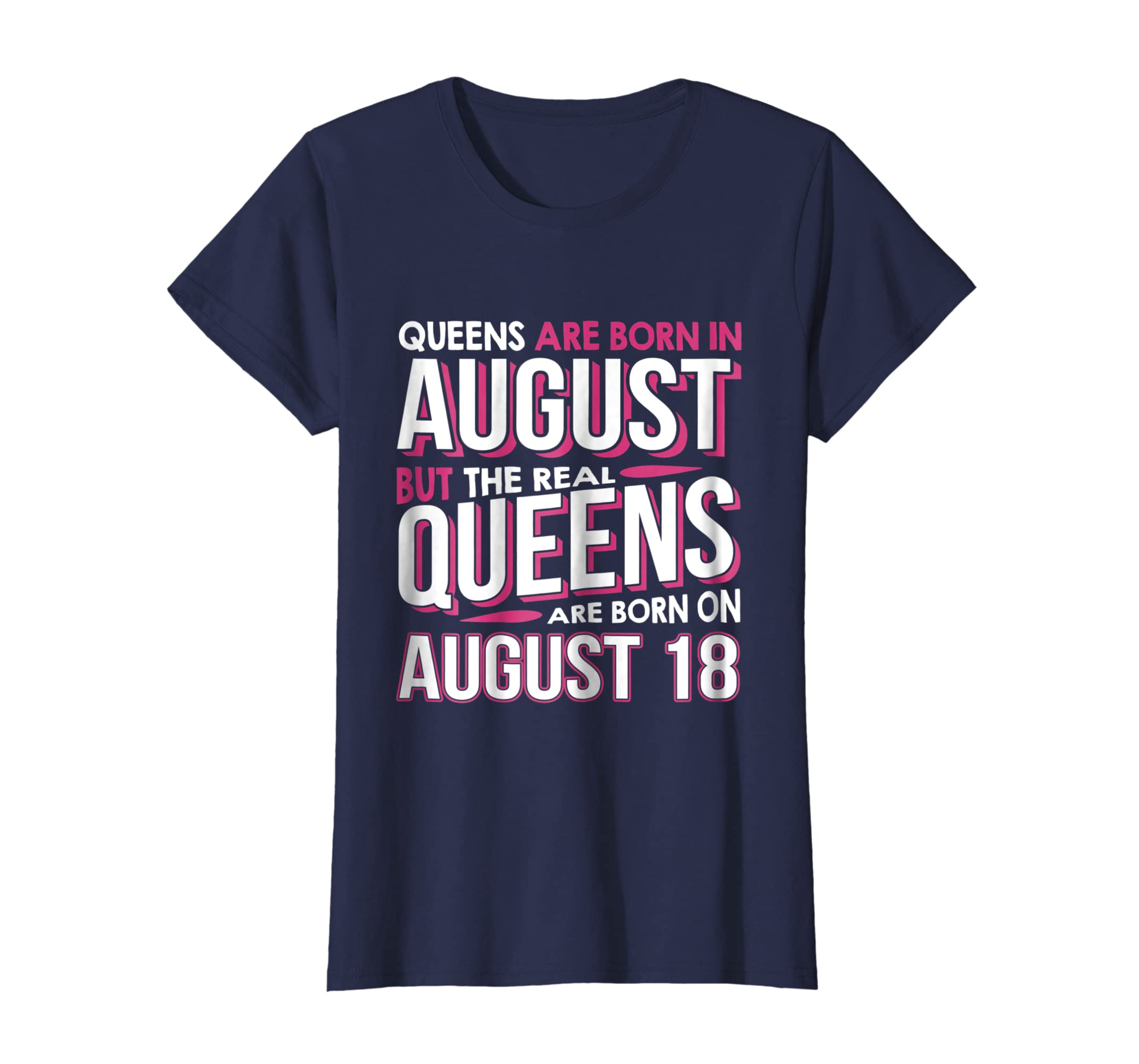 876731cf0 Amazon.com: Real Queens Are Born On August 18 T-shirt 18th Birthday Gift:  Clothing