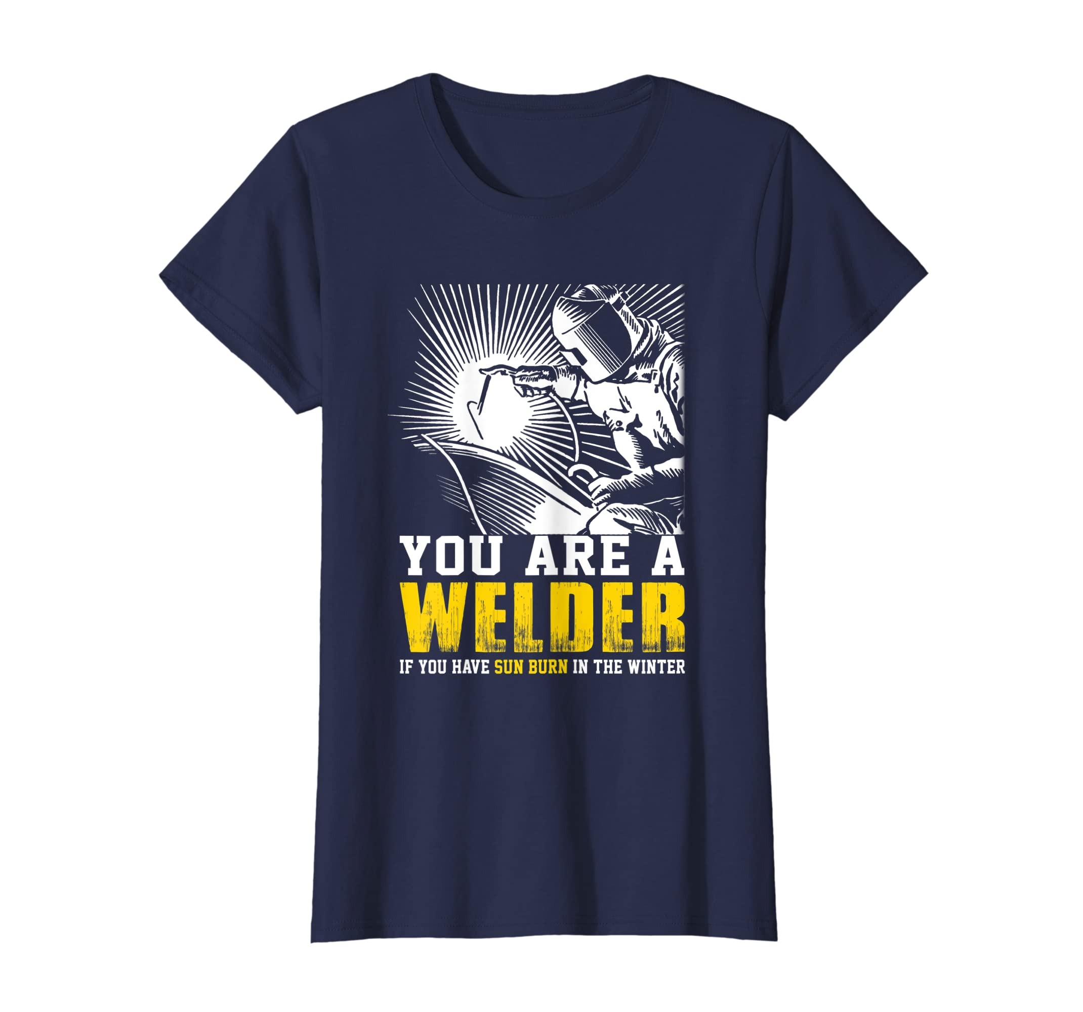 a2bb45e44 Amazon.com: You Are A Welder If You Have Sun Burn In The Winter: Clothing