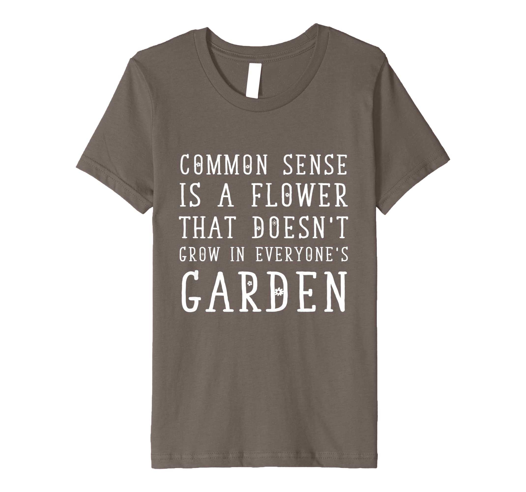 b4eb5983 Amazon.com: Common Sense Is A Flower Doesn't Grow In Everyone's Garden:  Clothing