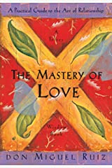 The Mastery of Love: A Practical Guide to the Art of Relationship (A Toltec Wisdom Book) Kindle Edition