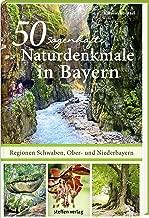 50 sagenhafte Naturdenkmale in Bayern - Regionen Schwaben, Ober- und Niederbayern: Bäume, Wasserfälle, Höhlen, Findlinge, Schluchten