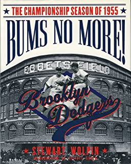 Bums No More: The Championship Season of the 1955 Brooklyn Dodgers