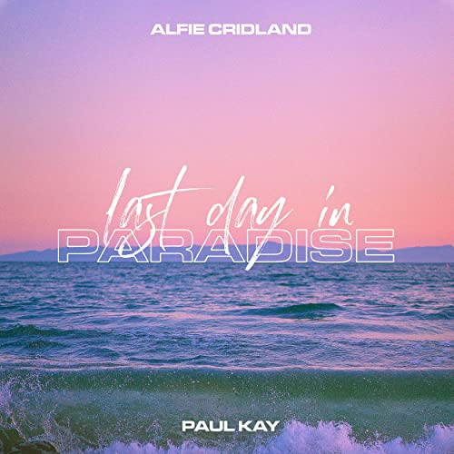 Last Day In Paradise by Alfie Cridland & Paul Kay on Amazon Music ...